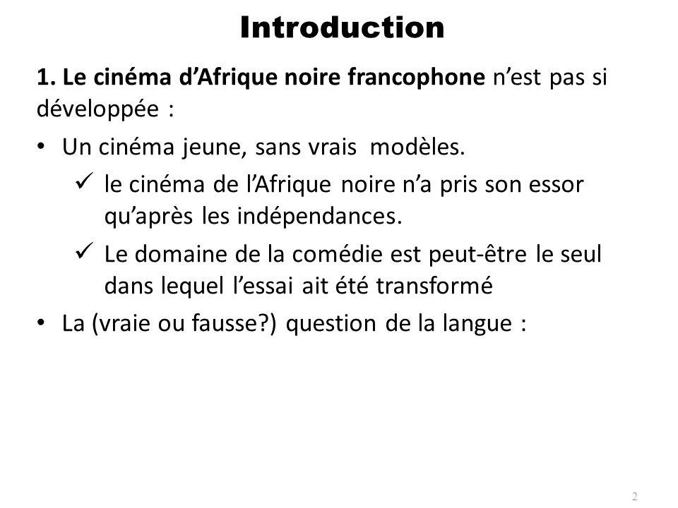 Introduction 1. Le cinéma d'Afrique noire francophone n'est pas si développée : Un cinéma jeune, sans vrais modèles.