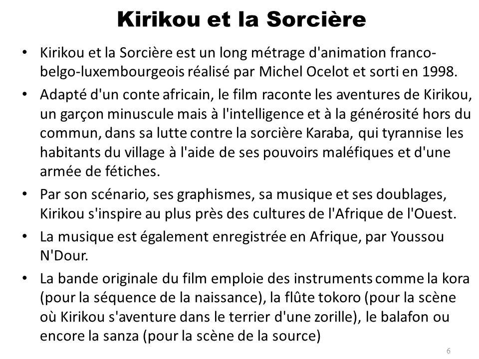 Kirikou et la Sorcière Kirikou et la Sorcière est un long métrage d animation franco-belgo-luxembourgeois réalisé par Michel Ocelot et sorti en 1998.