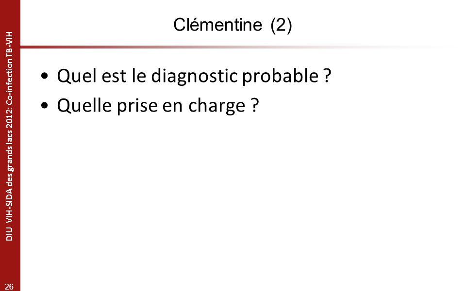 Quel est le diagnostic probable Quelle prise en charge