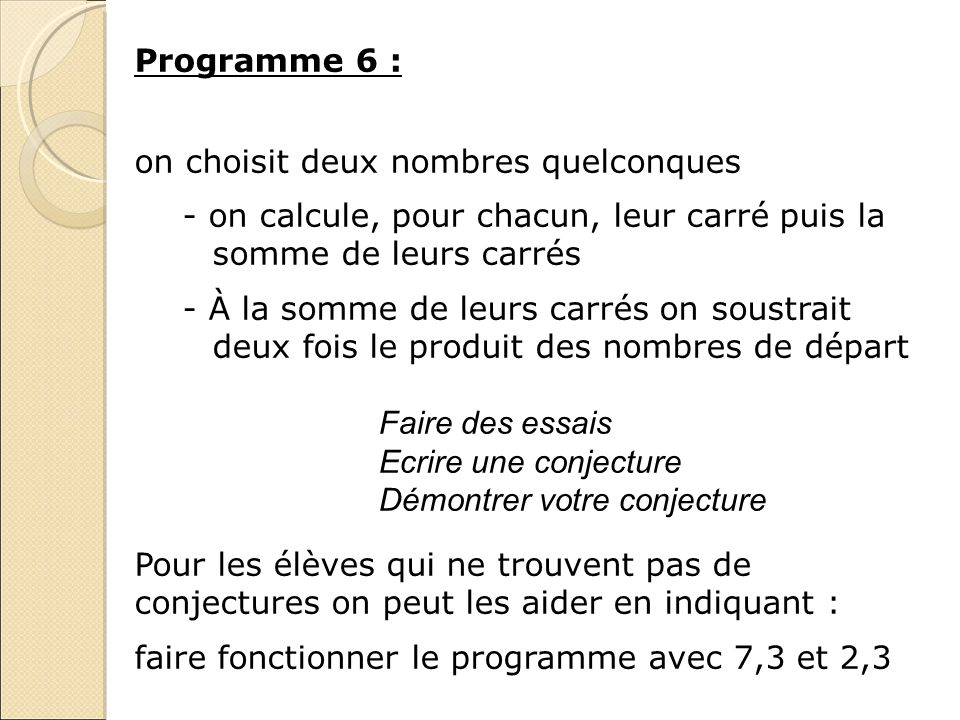 Programme 6 :on choisit deux nombres quelconques. - on calcule, pour chacun, leur carré puis la somme de leurs carrés.