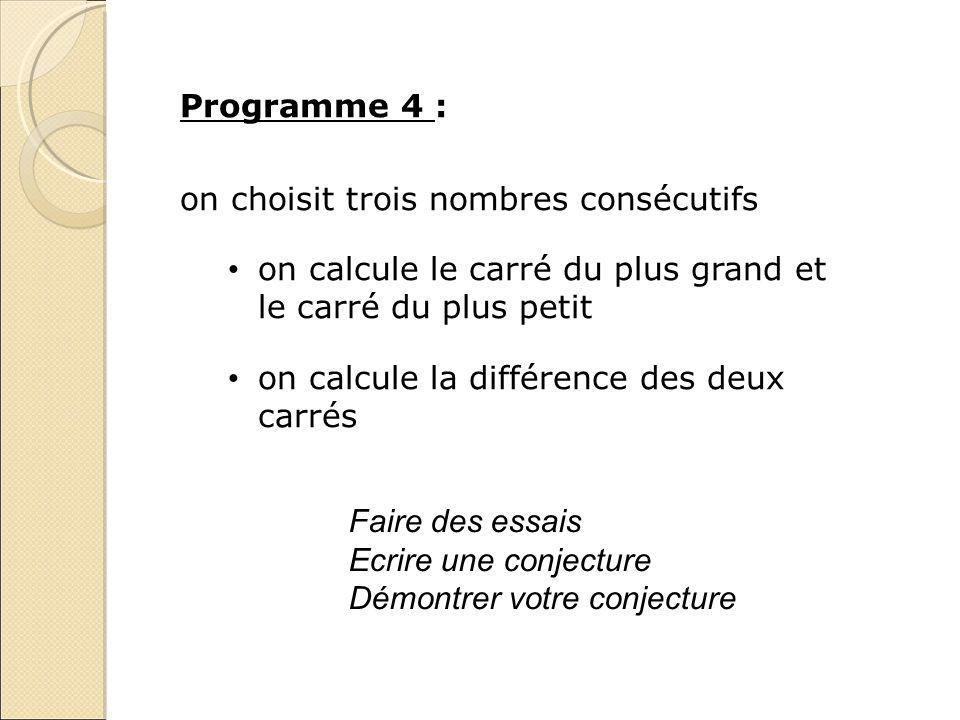 Programme 4 : on choisit trois nombres consécutifs. on calcule le carré du plus grand et le carré du plus petit.