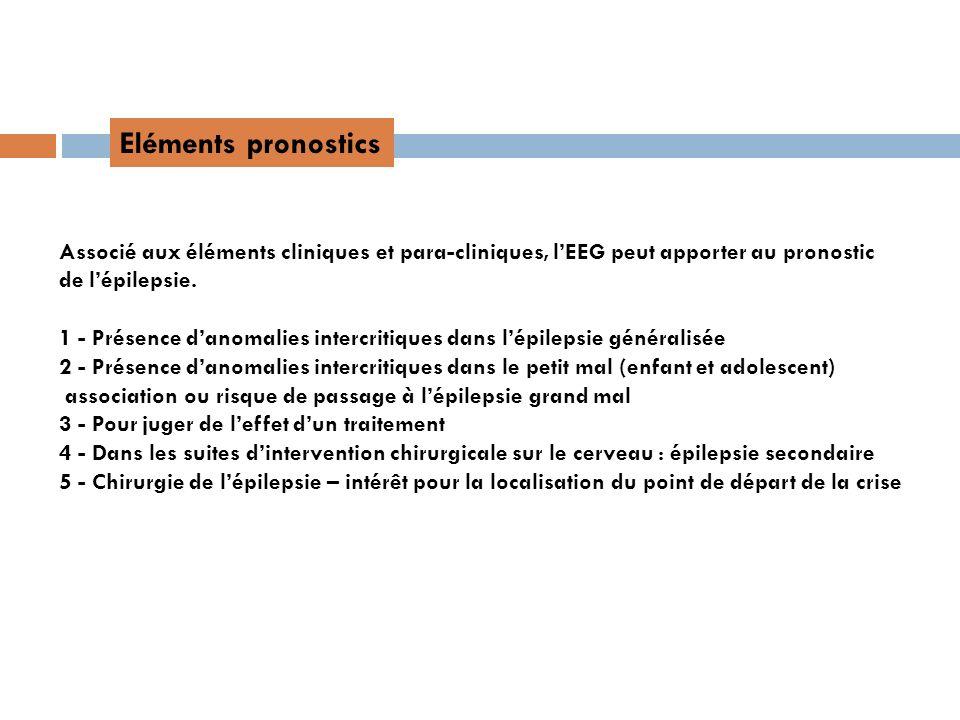 Eléments pronostics Associé aux éléments cliniques et para-cliniques, l'EEG peut apporter au pronostic.