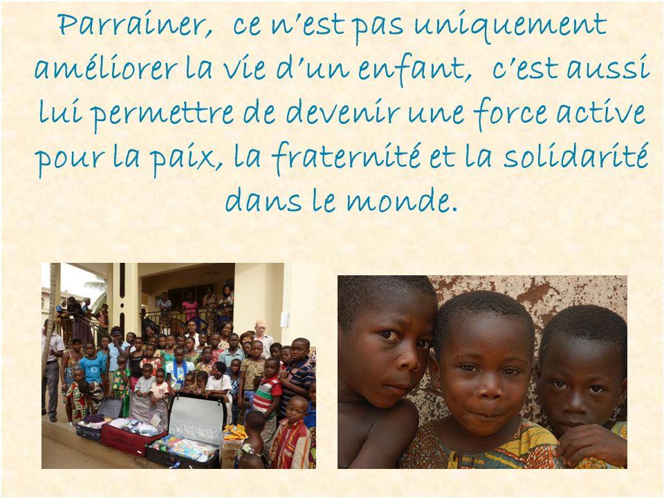 Parrainer, ce n'est pas uniquement améliorer la vie d'un enfant, c'est aussi lui permettre de devenir une force active pour la paix, la fraternité et la solidarité dans le monde.