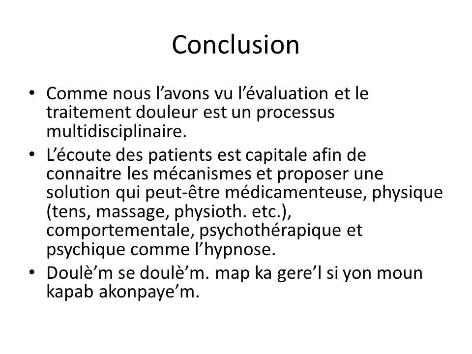 Conclusion Comme nous l'avons vu l'évaluation et le traitement douleur est un processus multidisciplinaire.