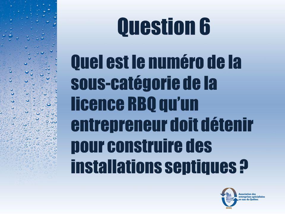 Question 6 Quel est le numéro de la sous-catégorie de la licence RBQ qu'un entrepreneur doit détenir pour construire des installations septiques