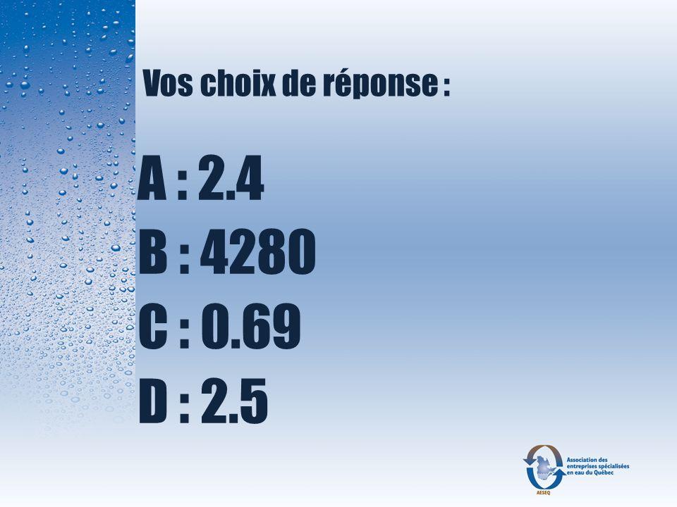Vos choix de réponse : A : 2.4 B : 4280 C : 0.69 D : 2.5