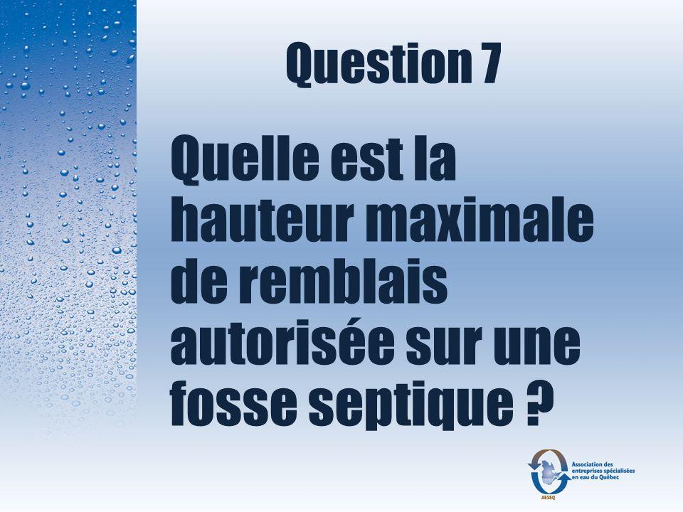 Question 7 Quelle est la hauteur maximale de remblais autorisée sur une fosse septique