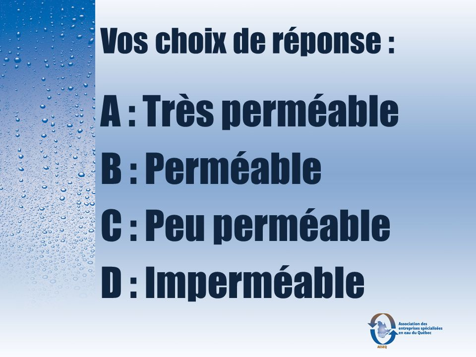 A : Très perméable B : Perméable C : Peu perméable D : Imperméable