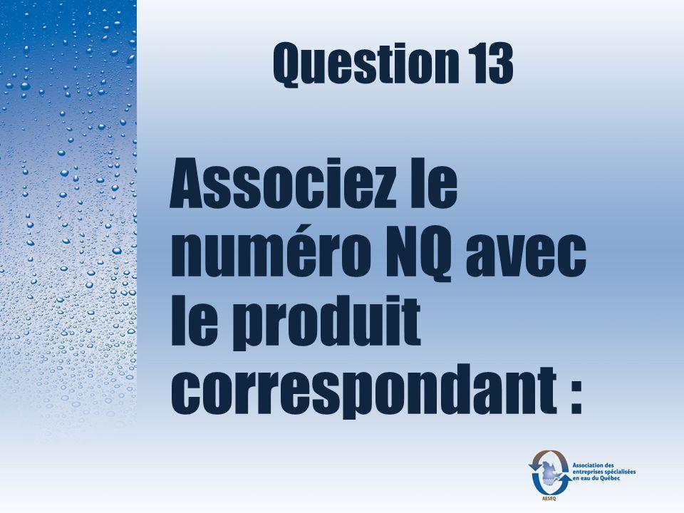 Question 13 Associez le numéro NQ avec le produit correspondant :