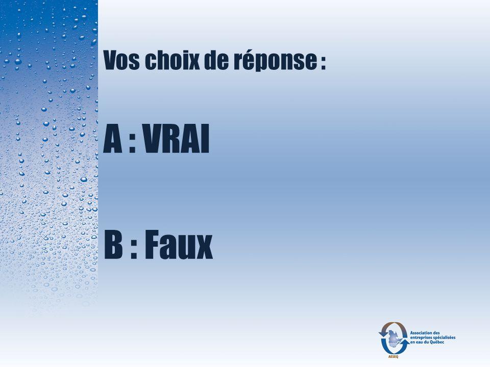 Vos choix de réponse : A : VRAI B : Faux