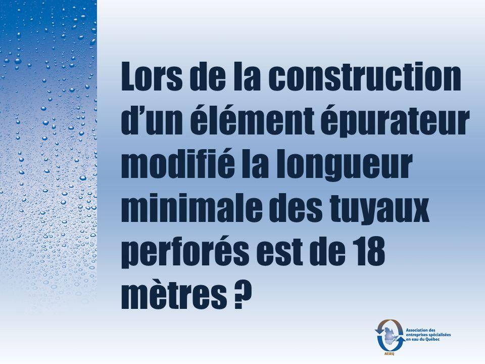 Lors de la construction d'un élément épurateur modifié la longueur minimale des tuyaux perforés est de 18 mètres
