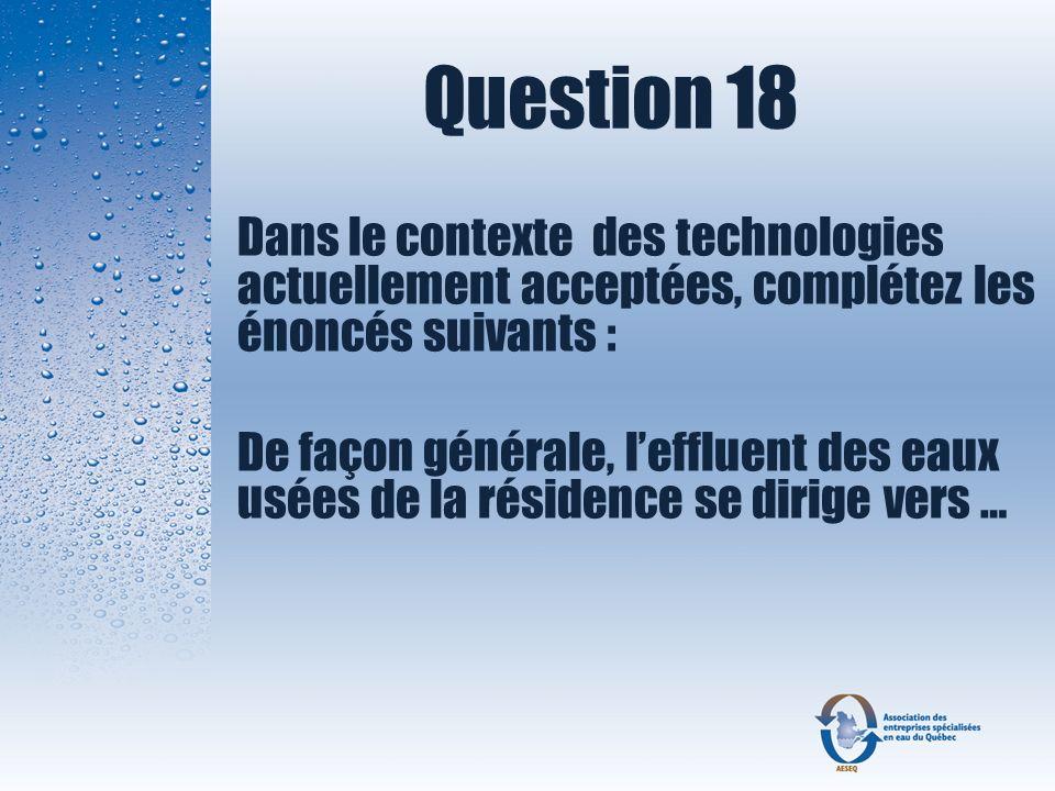 Question 18 Dans le contexte des technologies actuellement acceptées, complétez les énoncés suivants :