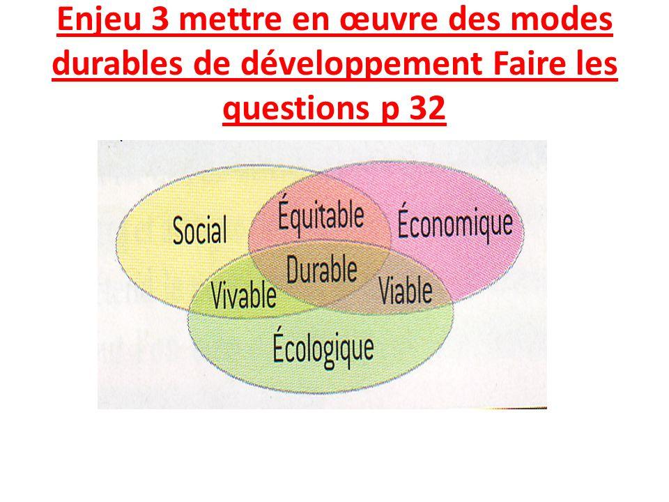 Enjeu 3 mettre en œuvre des modes durables de développement Faire les questions p 32
