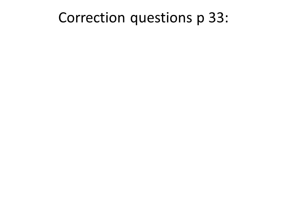 Correction questions p 33:
