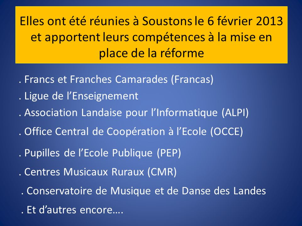 Elles ont été réunies à Soustons le 6 février 2013 et apportent leurs compétences à la mise en place de la réforme