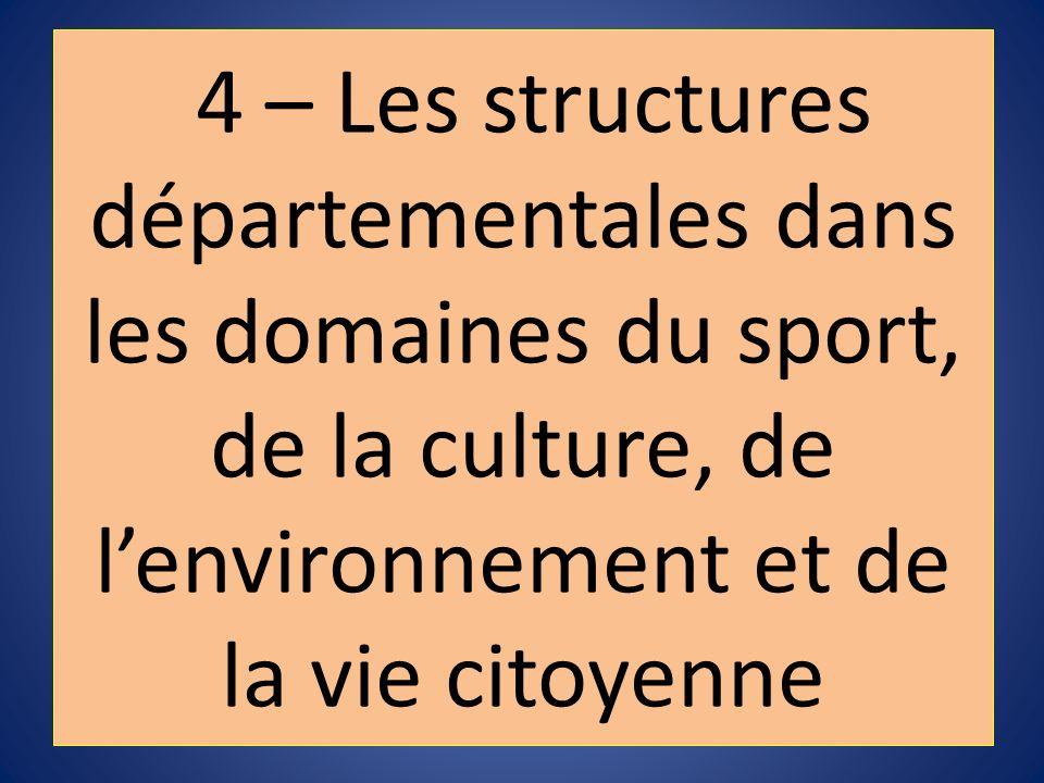 4 – Les structures départementales dans les domaines du sport, de la culture, de l'environnement et de la vie citoyenne
