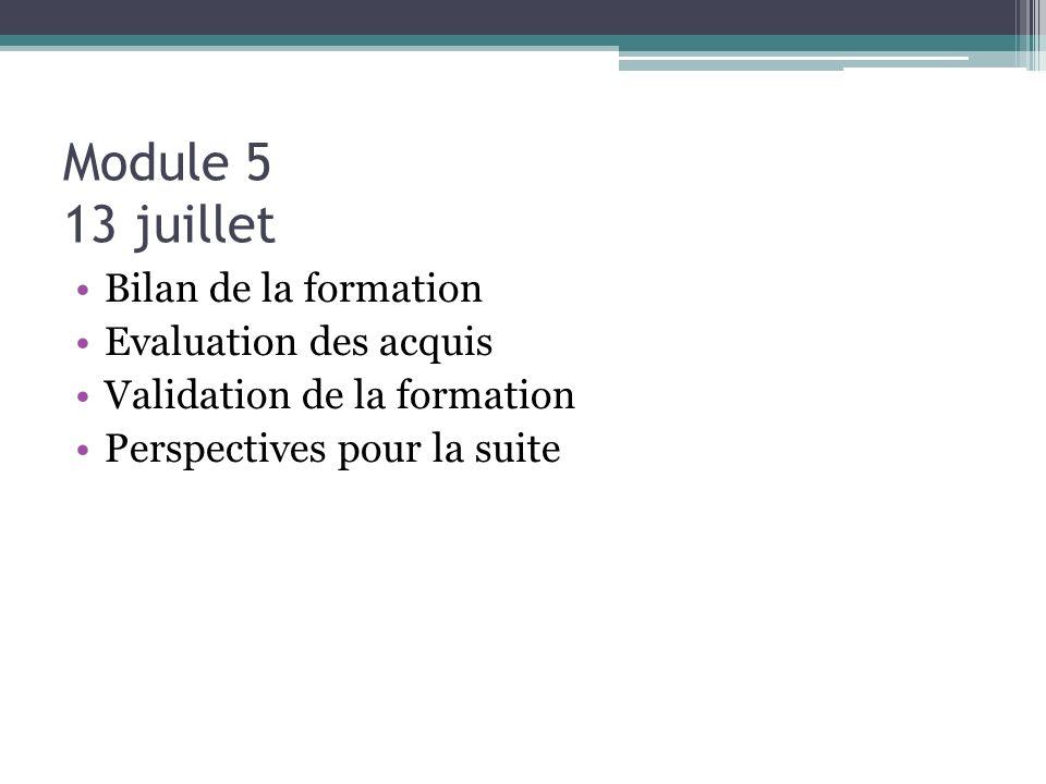Module 5 13 juillet Bilan de la formation Evaluation des acquis