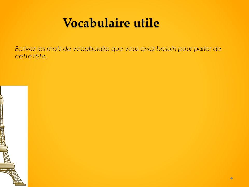 Vocabulaire utile Ecrivez les mots de vocabulaire que vous avez besoin pour parler de cette fête.