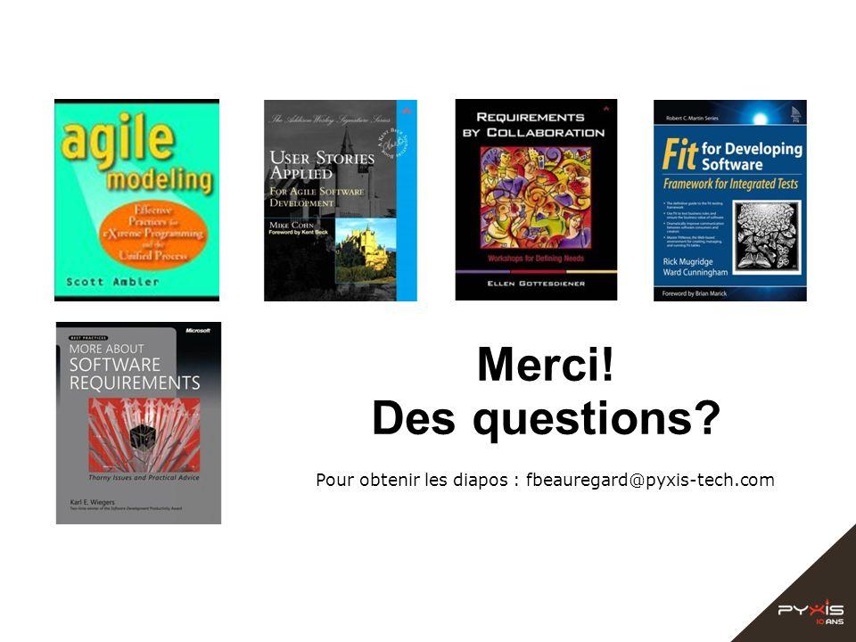 Merci! Des questions Pour obtenir les diapos : fbeauregard@pyxis-tech.com