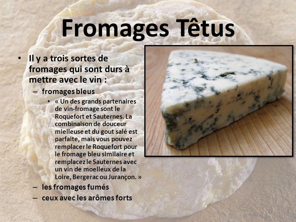 Fromages Têtus Il y a trois sortes de fromages qui sont durs à mettre avec le vin : fromages bleus.