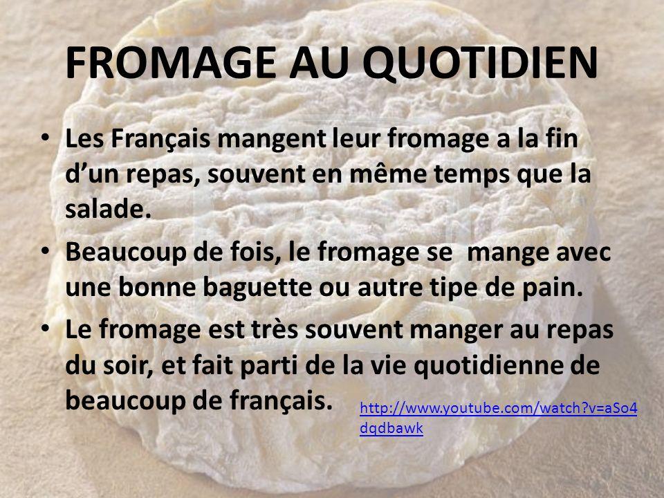 FROMAGE AU QUOTIDIEN Les Français mangent leur fromage a la fin d'un repas, souvent en même temps que la salade.