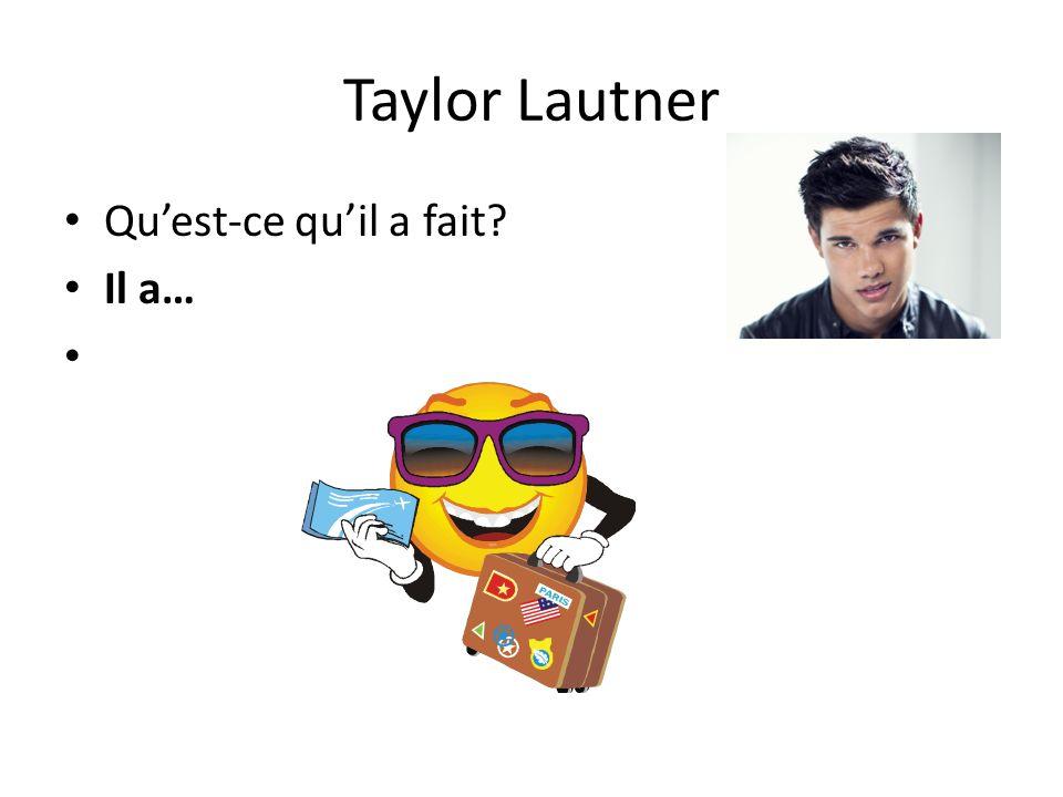 Taylor Lautner Qu'est-ce qu'il a fait Il a…