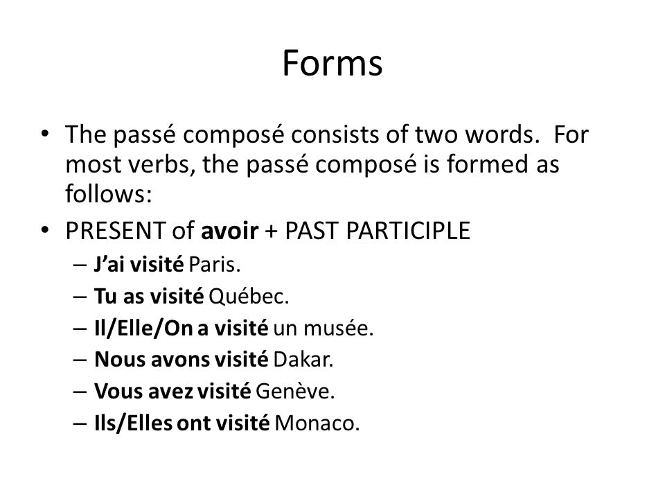 Forms The passé composé consists of two words. For most verbs, the passé composé is formed as follows:
