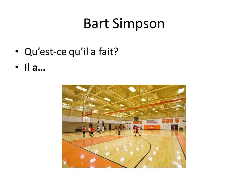 Bart Simpson Qu'est-ce qu'il a fait Il a…