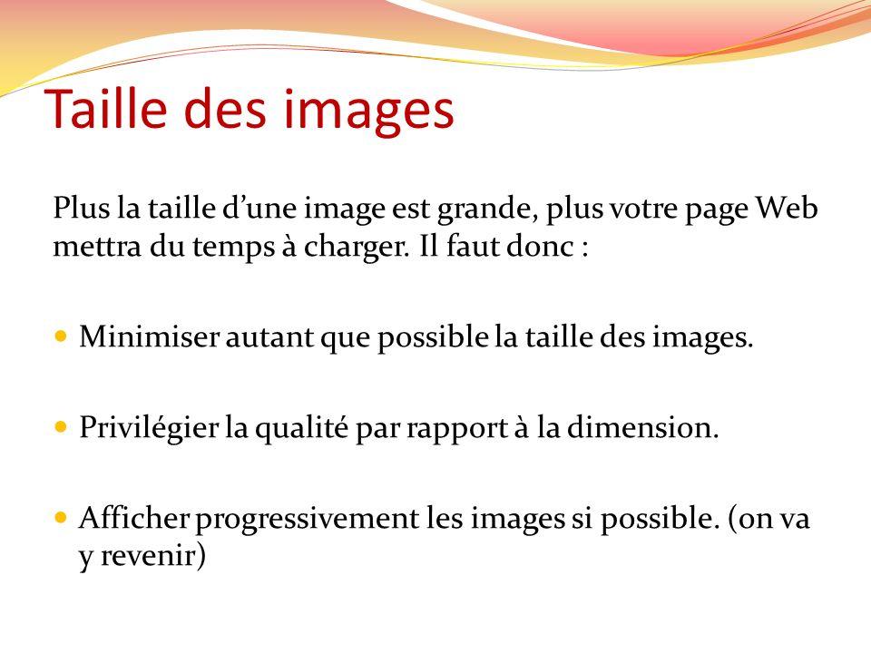 Taille des images Plus la taille d'une image est grande, plus votre page Web mettra du temps à charger. Il faut donc :