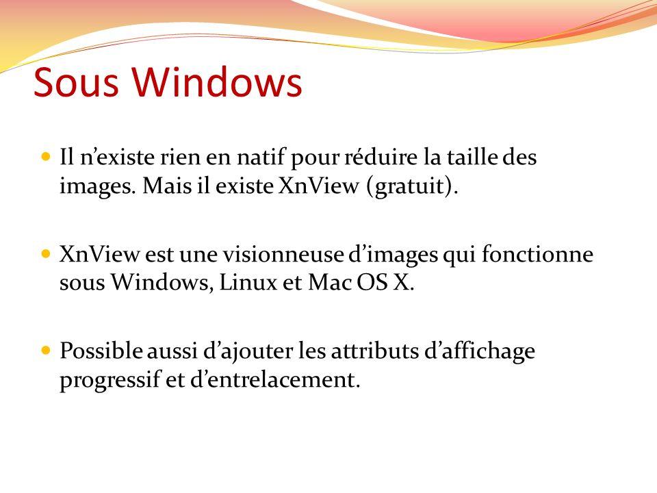 Sous Windows Il n'existe rien en natif pour réduire la taille des images. Mais il existe XnView (gratuit).