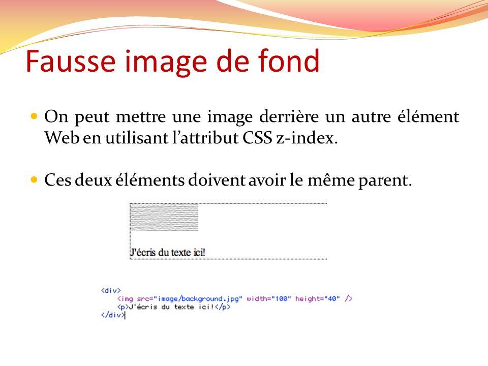 Fausse image de fond On peut mettre une image derrière un autre élément Web en utilisant l'attribut CSS z-index.