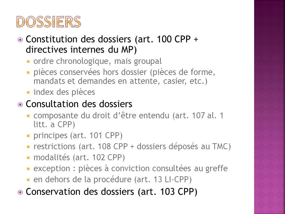 Dossiers Constitution des dossiers (art. 100 CPP + directives internes du MP) ordre chronologique, mais groupal.