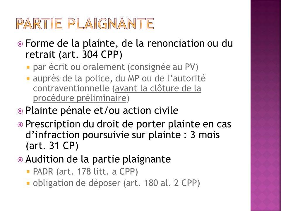 Partie plaignante Forme de la plainte, de la renonciation ou du retrait (art. 304 CPP) par écrit ou oralement (consignée au PV)