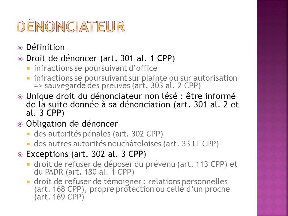 Dénonciateur Définition Droit de dénoncer (art. 301 al. 1 CPP)