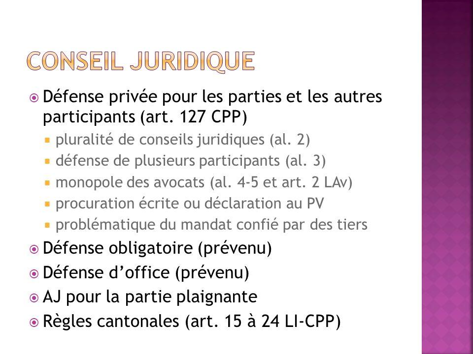 Conseil juridique Défense privée pour les parties et les autres participants (art. 127 CPP) pluralité de conseils juridiques (al. 2)
