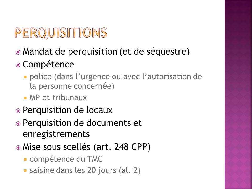 perquisitions Mandat de perquisition (et de séquestre) Compétence