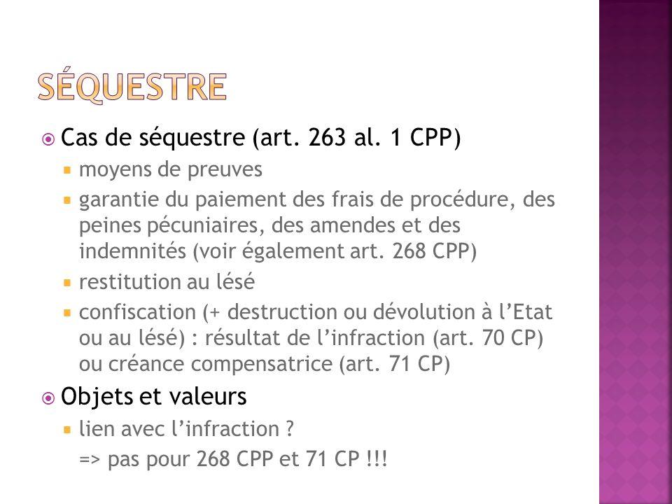 séquestre Cas de séquestre (art. 263 al. 1 CPP) Objets et valeurs