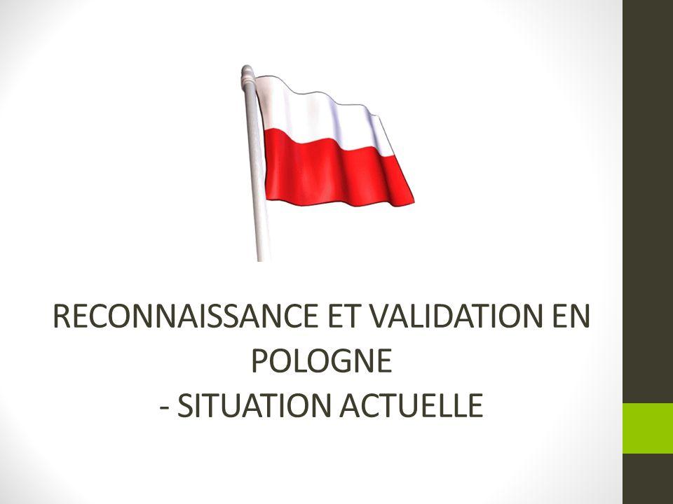 Reconnaissance et validation en Pologne - situation actuelle