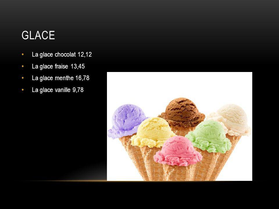 glace La glace chocolat 12,12 La glace fraise 13,45
