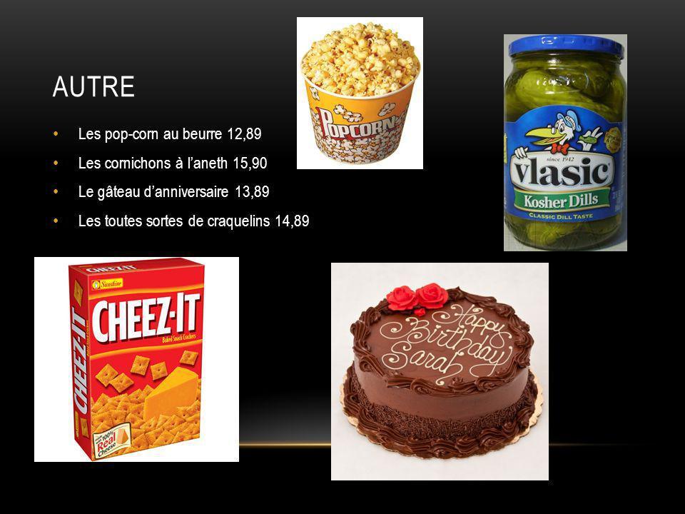 autre Les pop-corn au beurre 12,89 Les cornichons à l'aneth 15,90