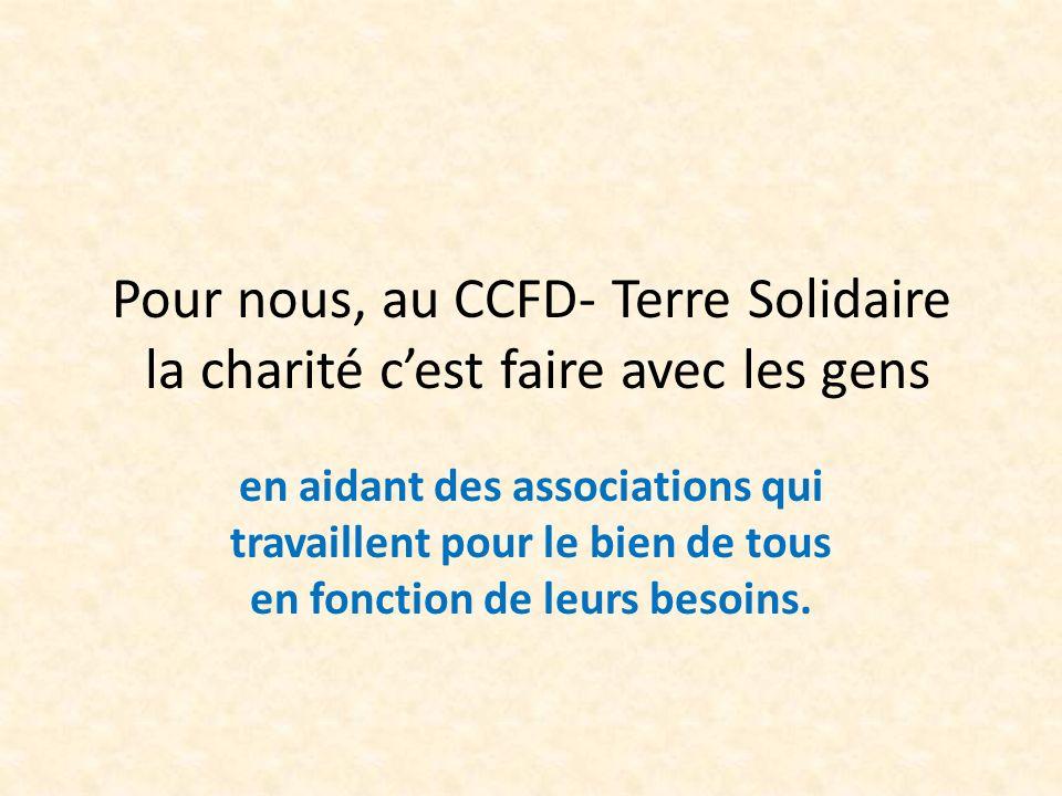 Pour nous, au CCFD- Terre Solidaire la charité c'est faire avec les gens