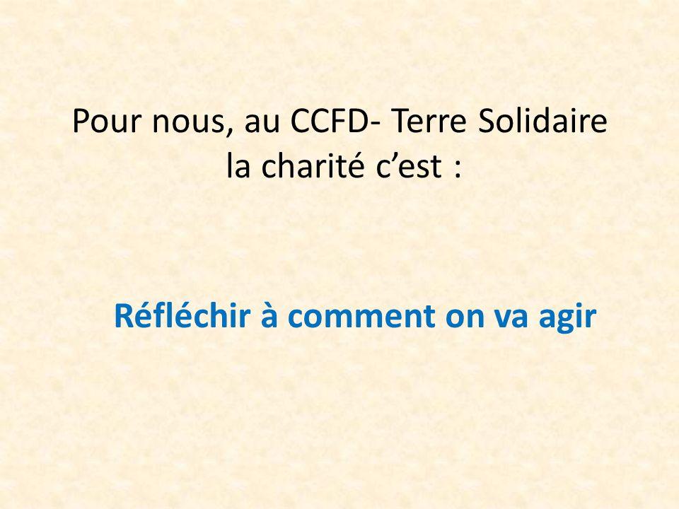 Pour nous, au CCFD- Terre Solidaire la charité c'est :