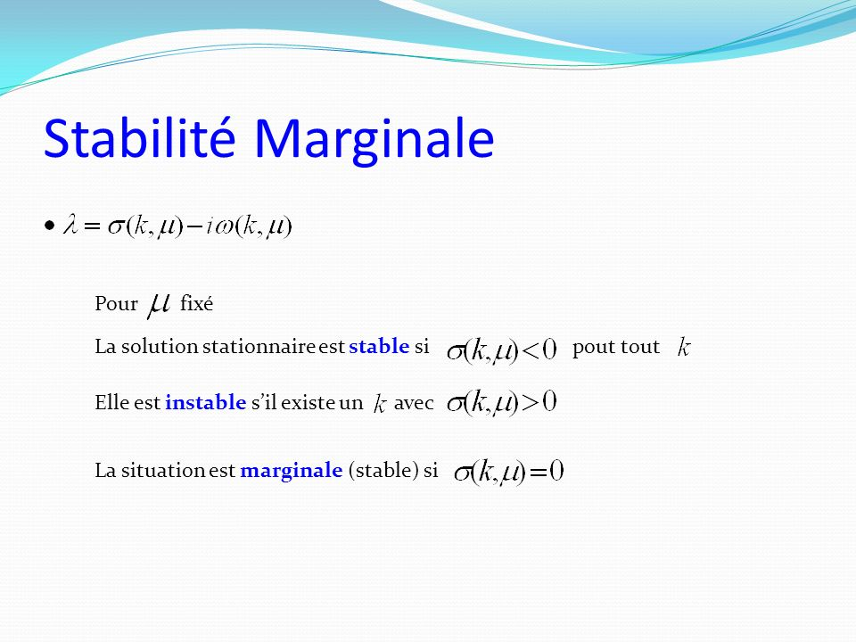 Stabilité Marginale Pour fixé La solution stationnaire est stable si