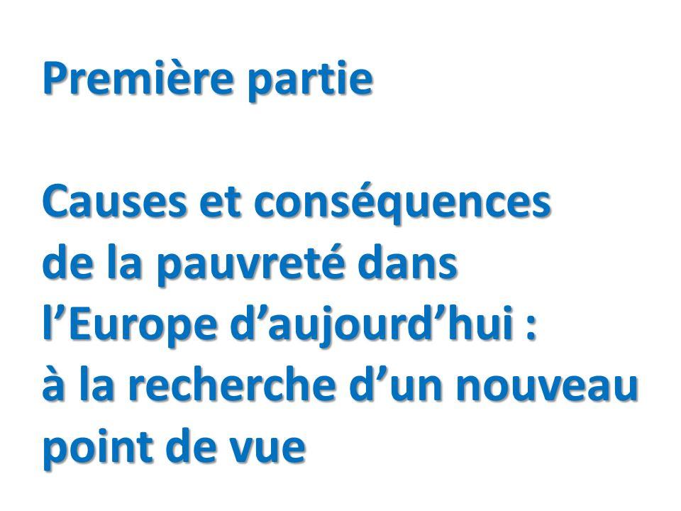 Première partie Causes et conséquences de la pauvreté dans l'Europe d'aujourd'hui : à la recherche d'un nouveau point de vue