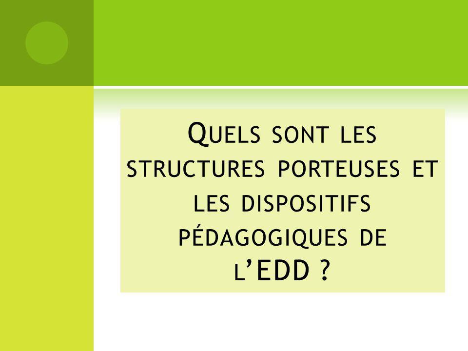 Quels sont les structures porteuses et les dispositifs pédagogiques de l'EDD