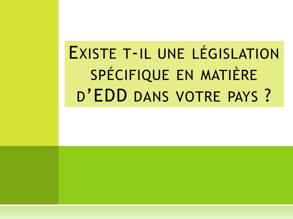 Existe t-il une législation spécifique en matière d'EDD dans votre pays