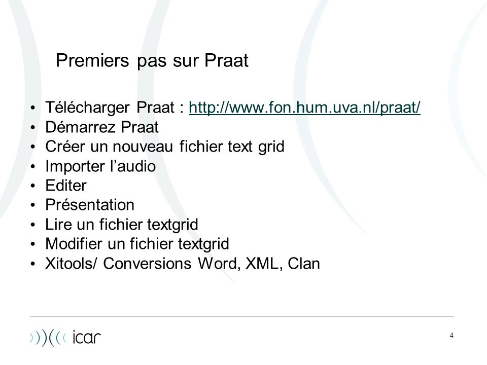 Premiers pas sur Praat Télécharger Praat : http://www.fon.hum.uva.nl/praat/ Démarrez Praat. Créer un nouveau fichier text grid.