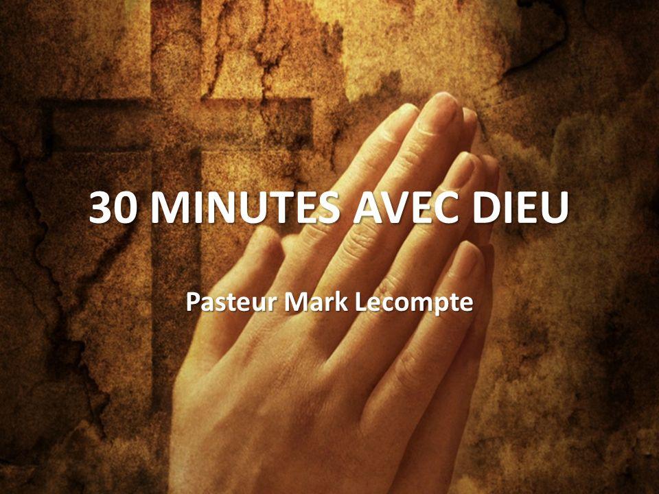 30 MINUTES AVEC DIEU Pasteur Mark Lecompte