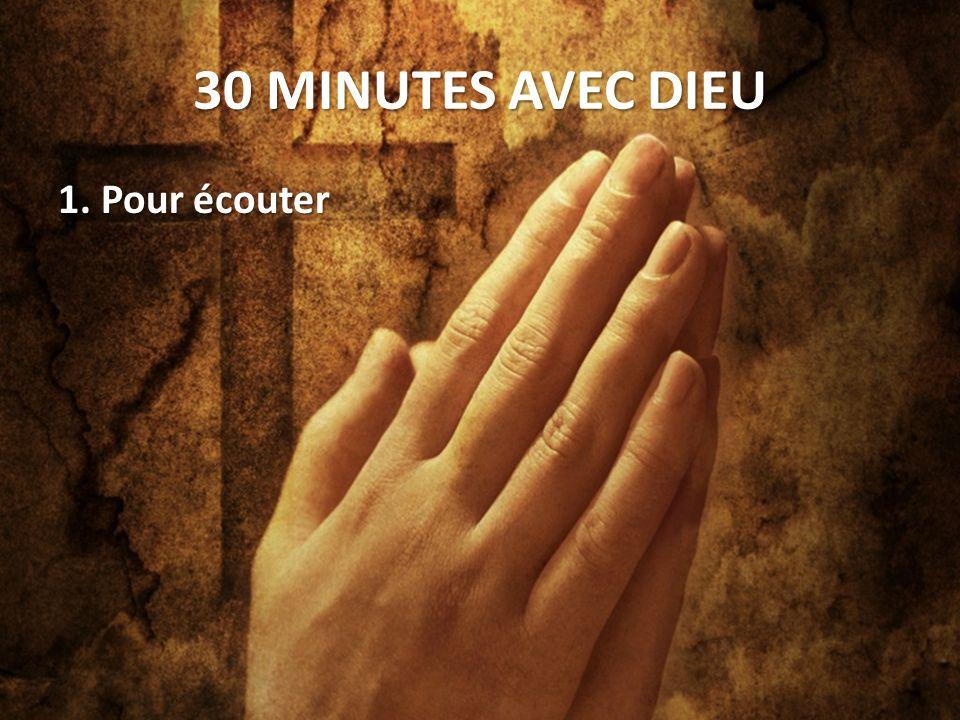 30 MINUTES AVEC DIEU 1. Pour écouter