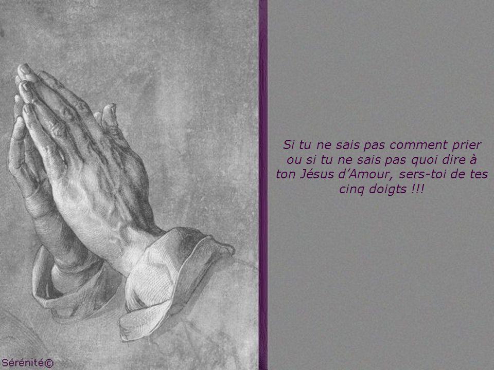 Si tu ne sais pas comment prier ou si tu ne sais pas quoi dire à ton Jésus d'Amour, sers-toi de tes cinq doigts !!!